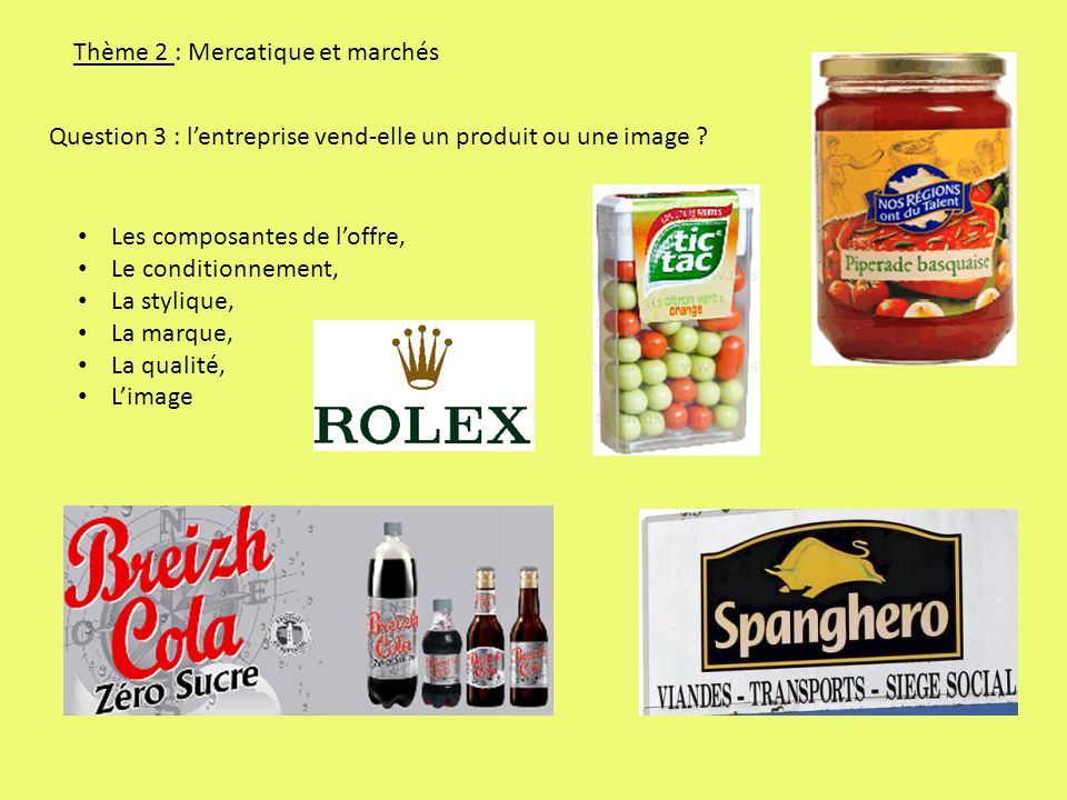 Thème 2 : Mercatique et marchés Question 3 : lentreprise vend-elle un produit ou une image .
