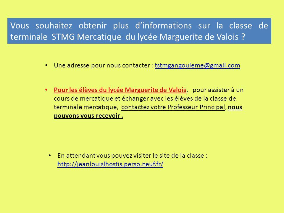Vous souhaitez obtenir plus dinformations sur la classe de terminale STMG Mercatique du lycée Marguerite de Valois .