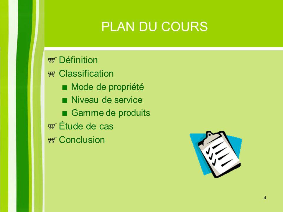 4 PLAN DU COURS Définition Classification Mode de propriété Niveau de service Gamme de produits Étude de cas Conclusion