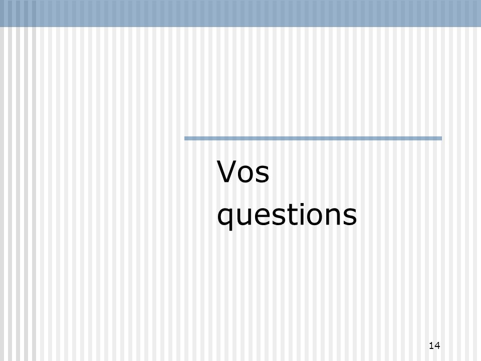 14 Vos questions