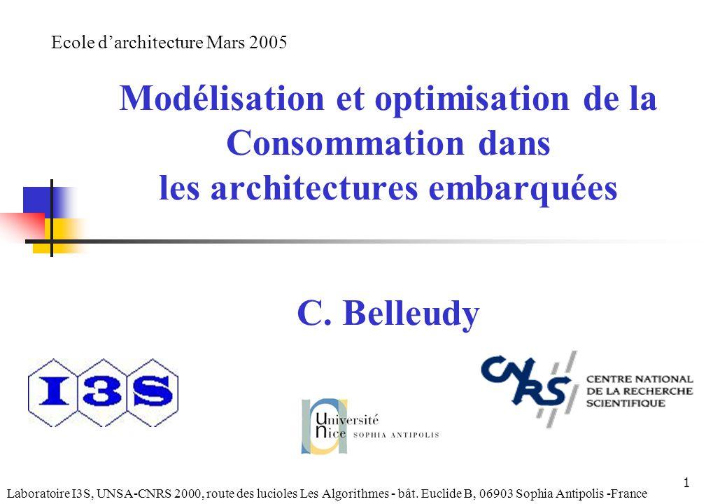 1 Modélisation et optimisation de la Consommation dans les architectures embarquées C. Belleudy Laboratoire I3S, UNSA-CNRS 2000, route des lucioles Le