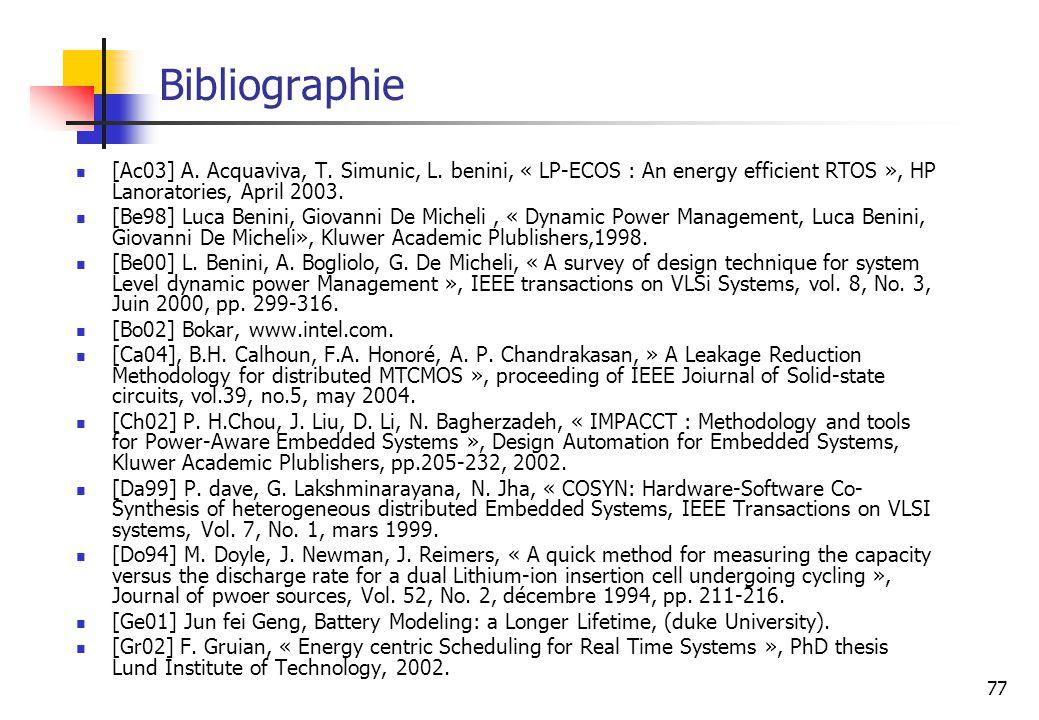 77 Bibliographie [Ac03] A. Acquaviva, T. Simunic, L. benini, « LP-ECOS : An energy efficient RTOS », HP Lanoratories, April 2003. [Be98] Luca Benini,