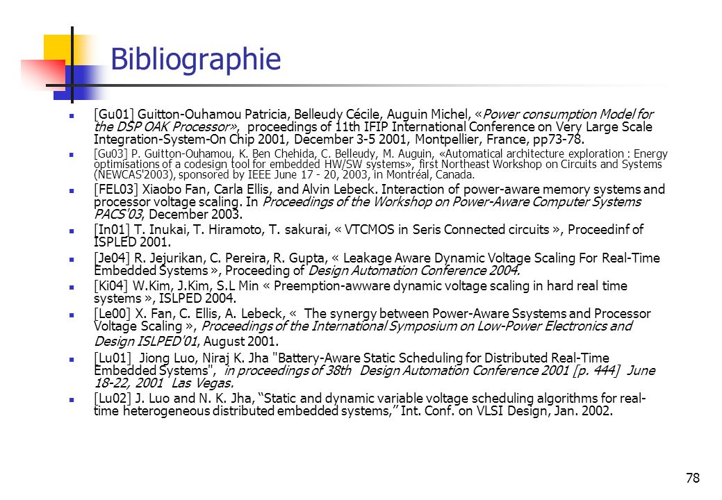 78 Bibliographie [Gu01] Guitton-Ouhamou Patricia, Belleudy Cécile, Auguin Michel, «Power consumption Model for the DSP OAK Processor», proceedings of