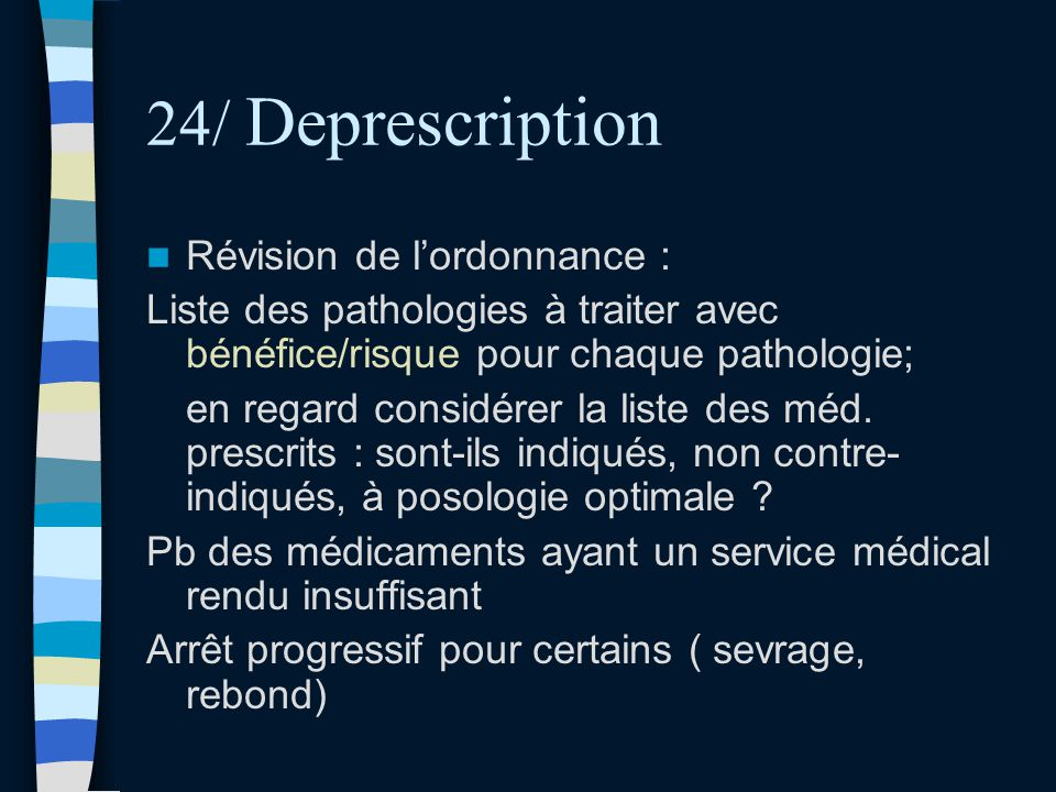24/ Deprescription Révision de lordonnance : Liste des pathologies à traiter avec bénéfice/risque pour chaque pathologie; en regard considérer la list