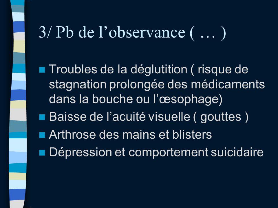 3/ Pb de lobservance ( … ) Troubles de la déglutition ( risque de stagnation prolongée des médicaments dans la bouche ou lœsophage) Baisse de lacuité