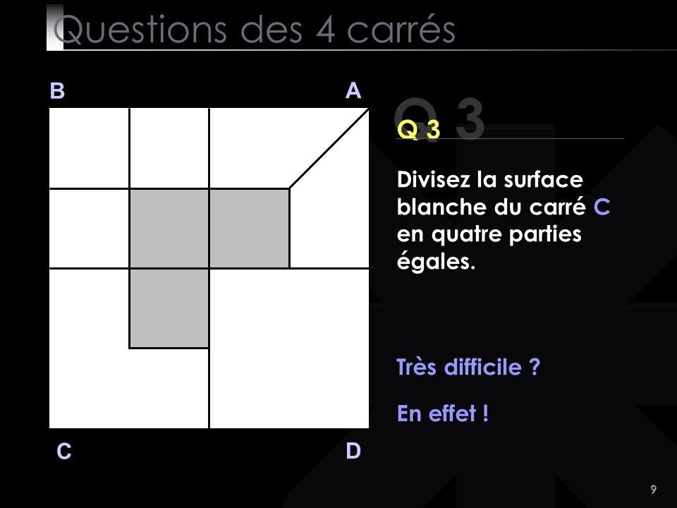 9 Q 3 B A D C Q 3 Très difficile .En effet .