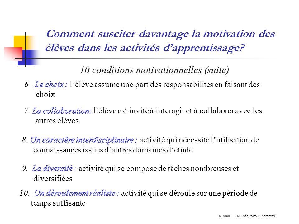 Comment susciter davantage la motivation des élèves dans les activités dapprentissage? 10 conditions motivationnelles (suite) R. Viau CRDP de Poitou-C