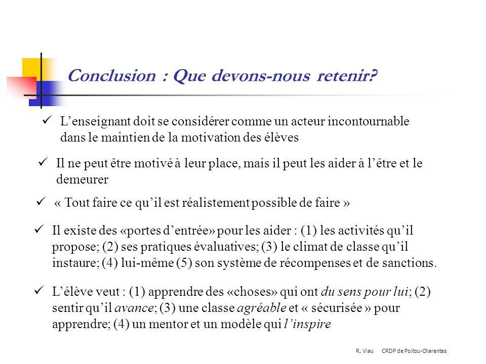 Conclusion : Que devons-nous retenir? Lenseignant doit se considérer comme un acteur incontournable dans le maintien de la motivation des élèves Il ne