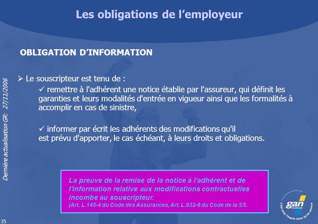 Dernière actualisation GR: 27/11/2006 35 Le souscripteur est tenu de : remettre à l'adhérent une notice établie par l'assureur, qui définit les garant