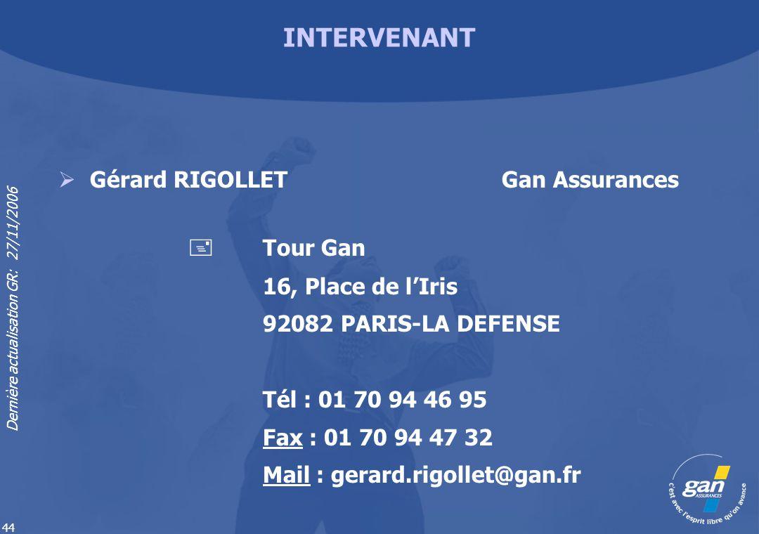 Dernière actualisation GR: 27/11/2006 44 INTERVENANT Gérard RIGOLLET Gan Assurances Tour Gan 16, Place de lIris 92082 PARIS-LA DEFENSE Tél : 01 70 94