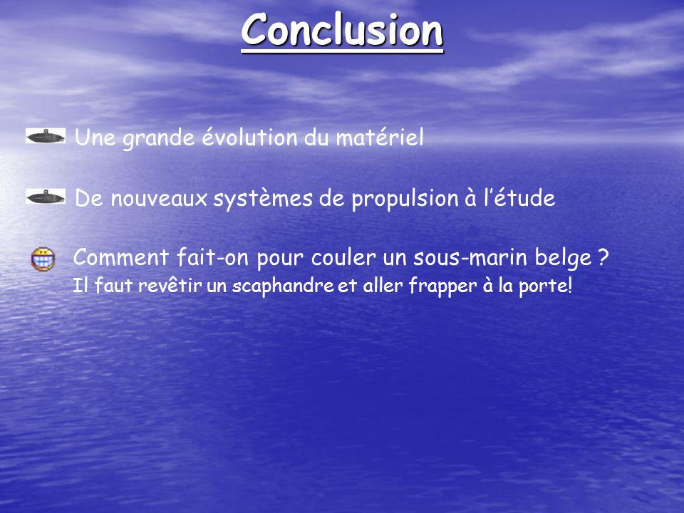 Conclusion Une grande évolution du matériel De nouveaux systèmes de propulsion à létude Comment fait-on pour couler un sous-marin belge .