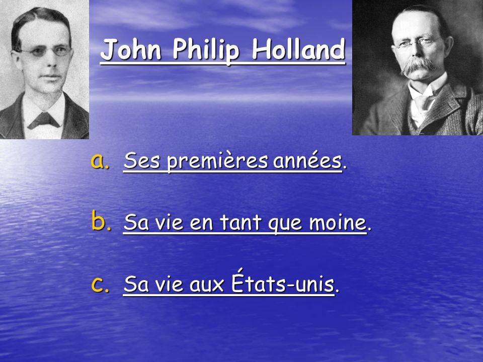 John Philip Holland a. Ses premières années. b. Sa vie en tant que moine. c. Sa vie aux États-unis.