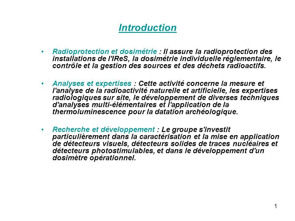 1 Radioprotection et dosimétrie : Il assure la radioprotection des installations de l'IReS, la dosimétrie individuelle réglementaire, le contrôle et l