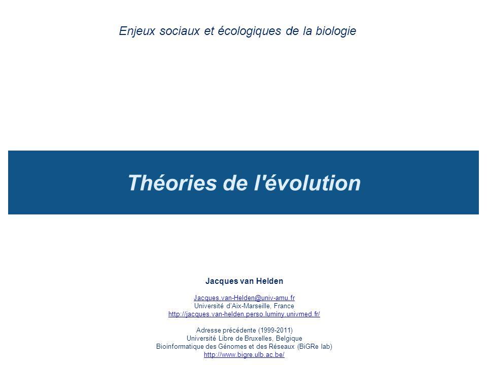 Théories de l'évolution Enjeux sociaux et écologiques de la biologie Jacques van Helden Jacques.van-Helden@univ-amu.fr Université dAix-Marseille, Fran