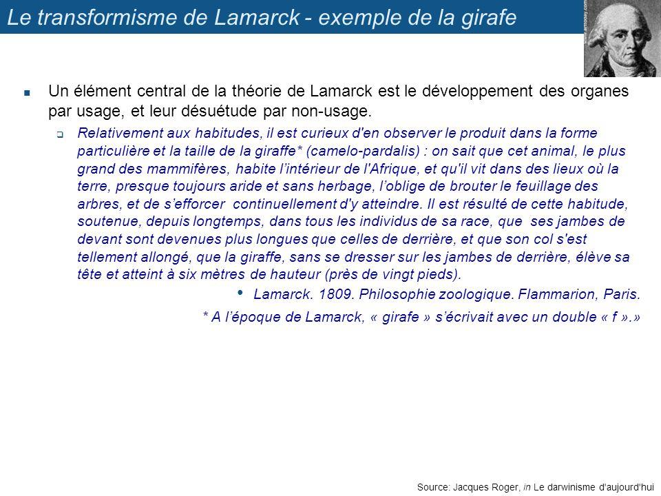 Source: Jacques Roger, in Le darwinisme d'aujourd'hui Le transformisme de Lamarck - exemple de la girafe Un élément central de la théorie de Lamarck e