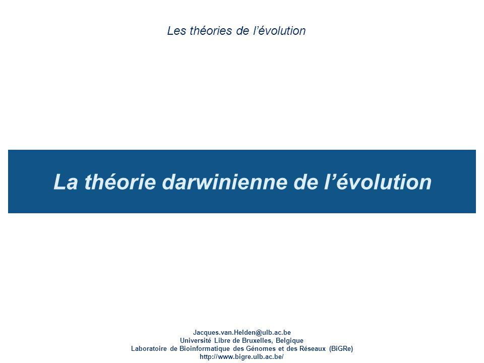 La théorie darwinienne de lévolution Les théories de lévolution Jacques.van.Helden@ulb.ac.be Université Libre de Bruxelles, Belgique Laboratoire de Bi