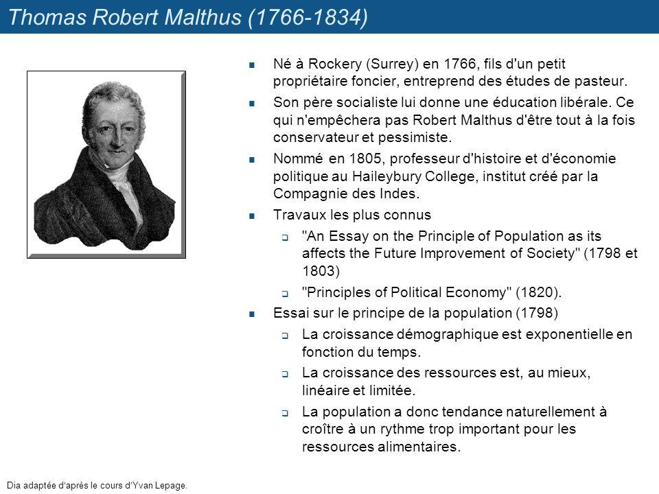 Thomas Robert Malthus (1766-1834) Né à Rockery (Surrey) en 1766, fils d'un petit propriétaire foncier, entreprend des études de pasteur. Son père soci