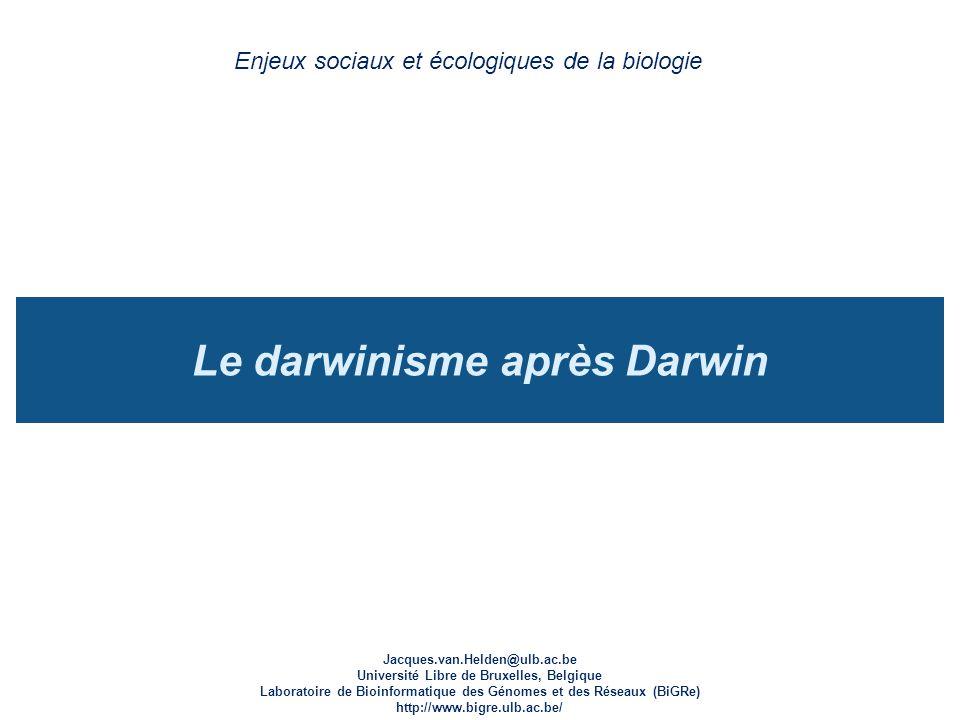 Le darwinisme après Darwin Enjeux sociaux et écologiques de la biologie Jacques.van.Helden@ulb.ac.be Université Libre de Bruxelles, Belgique Laboratoi