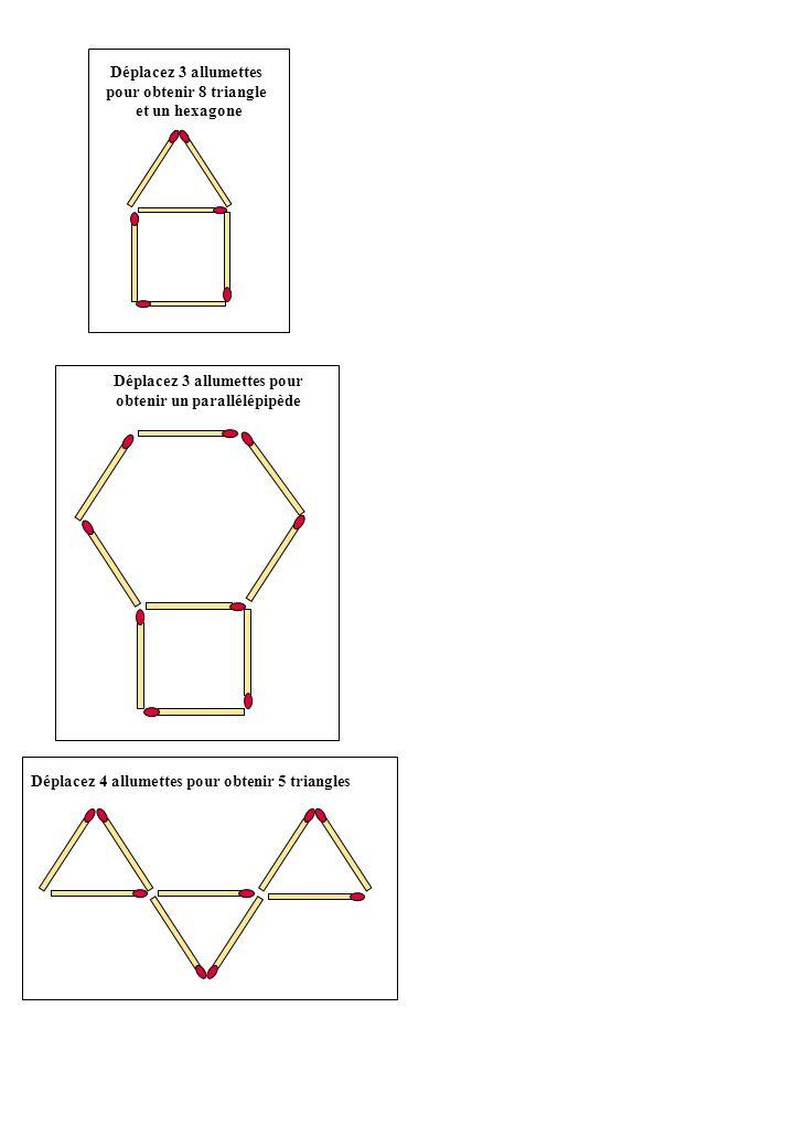 Déplacez 3 allumettes pour obtenir 8 triangle et un hexagone Déplacez 3 allumettes pour obtenir un parallélépipède Déplacez 4 allumettes pour obtenir