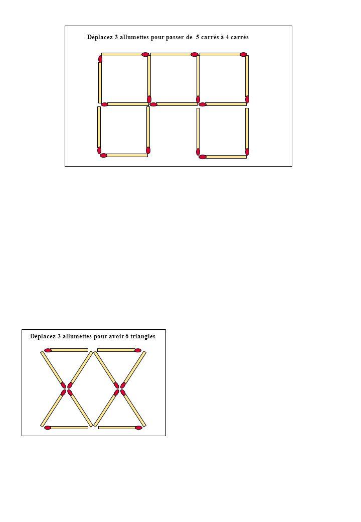 Déplacez 3 allumettes pour passer de 5 carrés à 4 carrés Déplacez 3 allumettes pour avoir 6 triangles