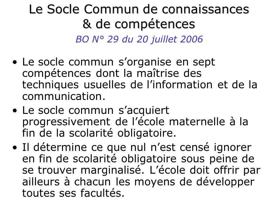 Le Socle Commun de connaissances & de compétences Le socle commun sorganise en sept compétences dont la maîtrise des techniques usuelles de linformation et de la communication.