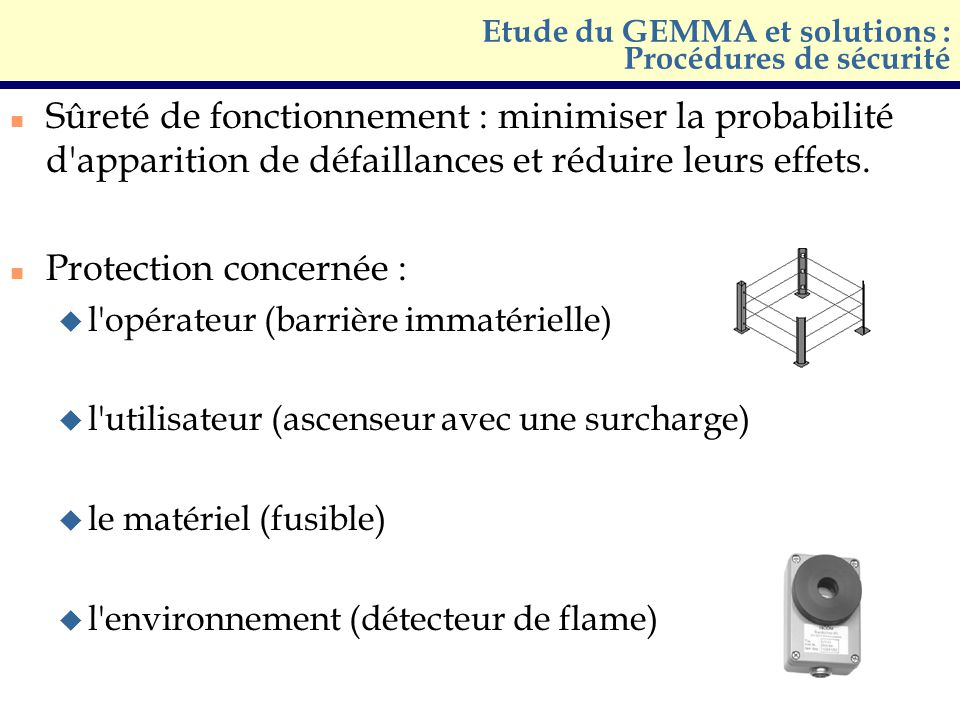 n Sûreté de fonctionnement : minimiser la probabilité d'apparition de défaillances et réduire leurs effets. n Protection concernée : u l'opérateur (ba