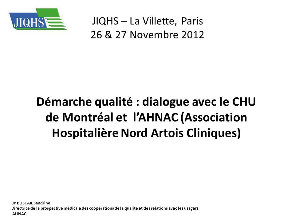 JIQHS – La Villette, Paris 26 & 27 Novembre 2012 Démarche qualité : dialogue avec le CHU de Montréal et lAHNAC (Association Hospitalière Nord Artois C
