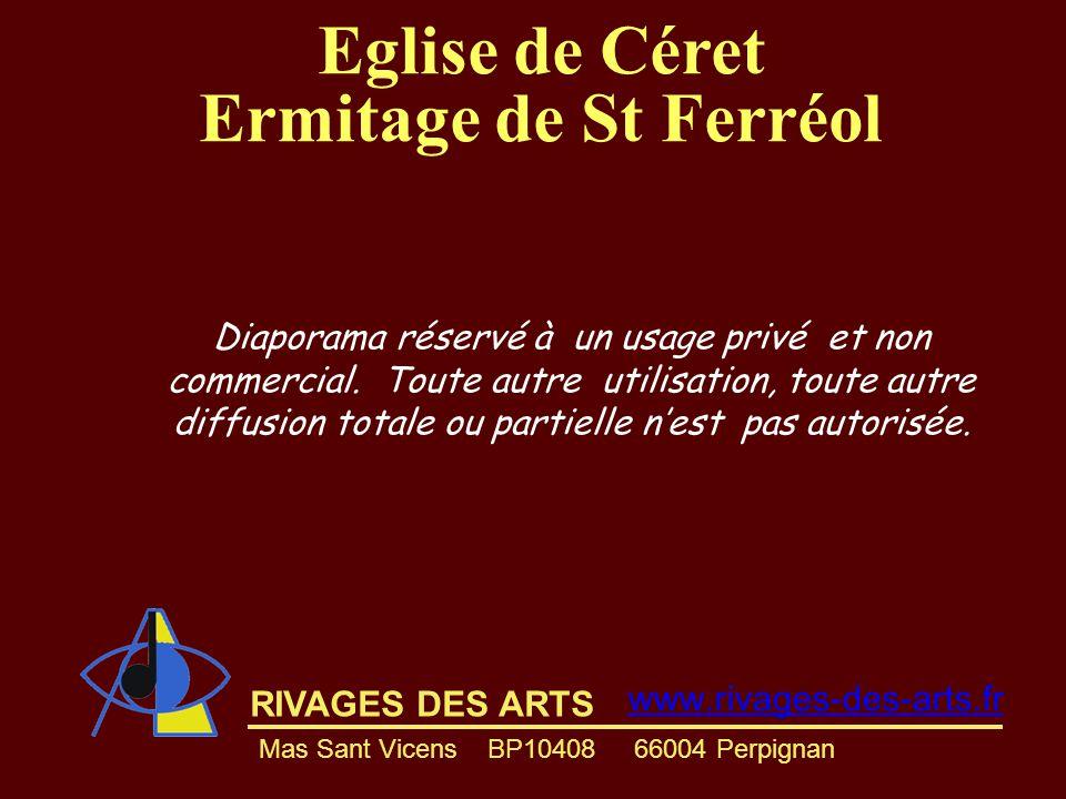 RIVAGES DES ARTS www.rivages-des-arts.fr Mas Sant Vicens BP10408 66004 Perpignan Eglise de Céret Ermitage de St Ferréol Diaporama réservé à un usage privé et non commercial.