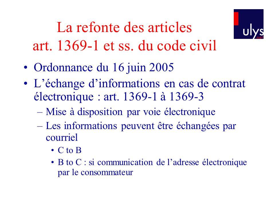La refonte des articles art. 1369-1 et ss. du code civil Ordonnance du 16 juin 2005 Léchange dinformations en cas de contrat électronique : art. 1369-