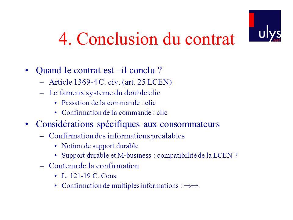 4. Conclusion du contrat Quand le contrat est –il conclu ? –Article 1369-4 C. civ. (art. 25 LCEN) –Le fameux système du double clic Passation de la co