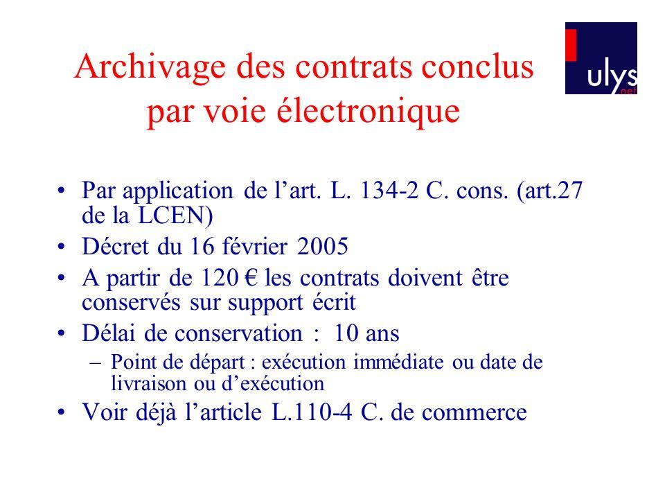 Archivage des contrats conclus par voie électronique Par application de lart. L. 134-2 C. cons. (art.27 de la LCEN) Décret du 16 février 2005 A partir