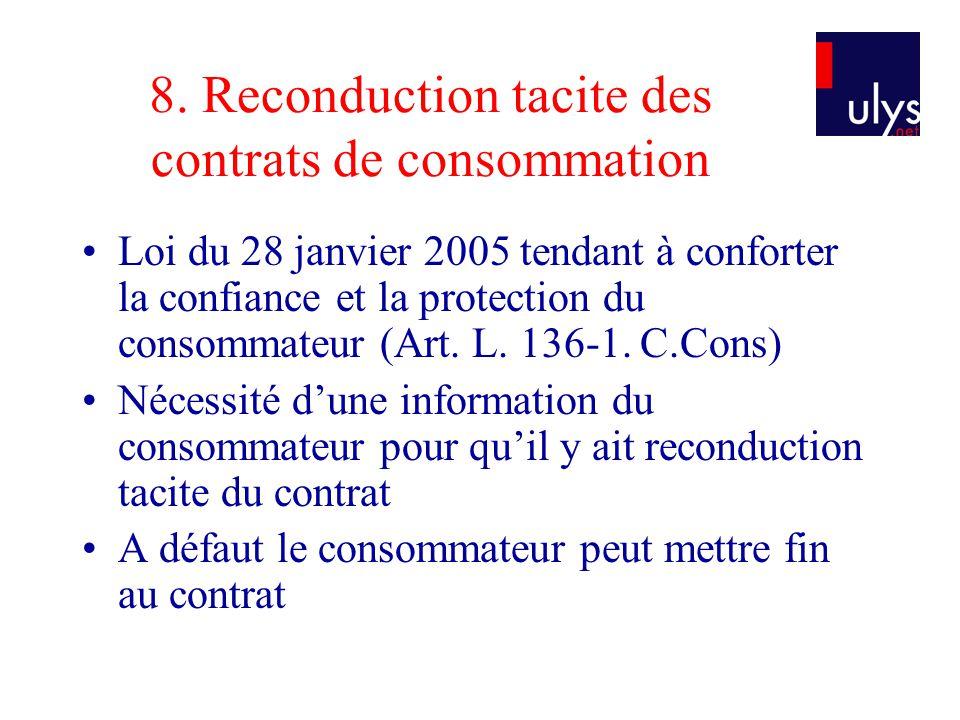8. Reconduction tacite des contrats de consommation Loi du 28 janvier 2005 tendant à conforter la confiance et la protection du consommateur (Art. L.