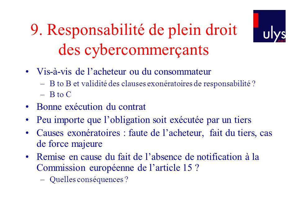 9. Responsabilité de plein droit des cybercommerçants Vis-à-vis de lacheteur ou du consommateur –B to B et validité des clauses exonératoires de respo