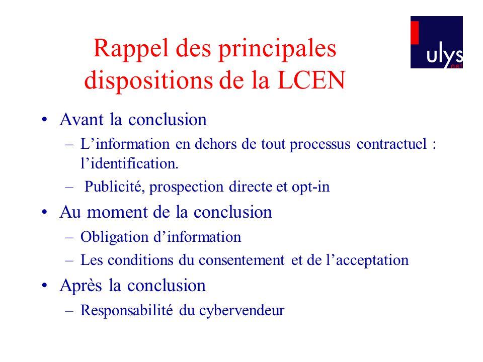 Rappel des principales dispositions de la LCEN Avant la conclusion –Linformation en dehors de tout processus contractuel : lidentification. – Publicit