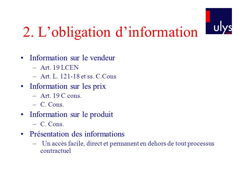 2. Lobligation dinformation Information sur le vendeur –Art. 19 LCEN –Art. L. 121-18 et ss. C.Cons Information sur les prix –Art. 19 C cons. –C. Cons.