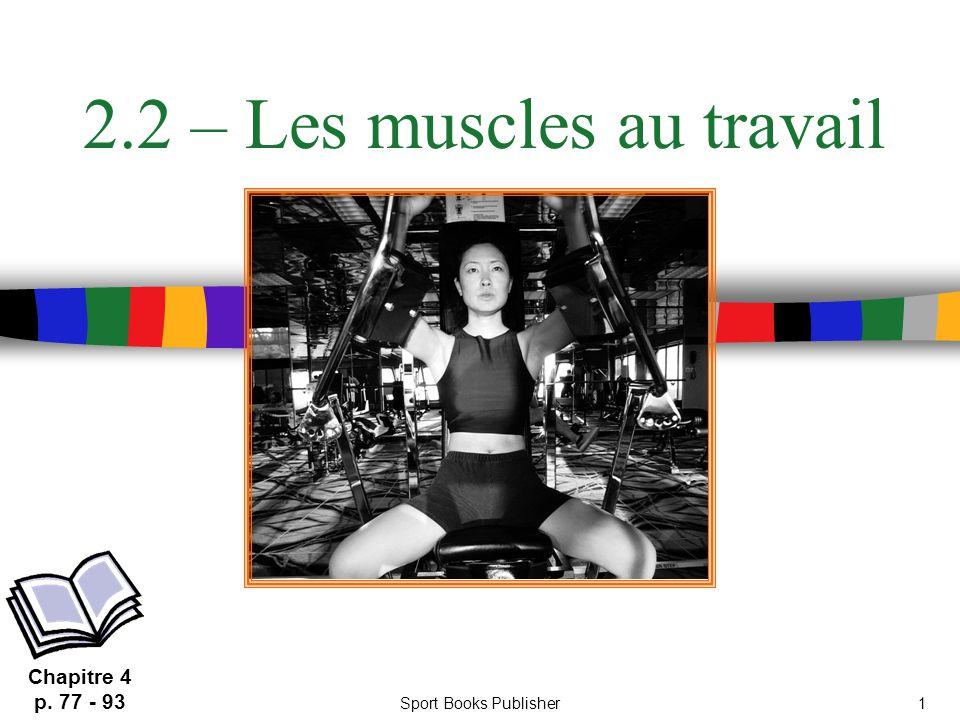 Sport Books Publisher1 2.2 – Les muscles au travail Chapitre 4 p. 77 - 93