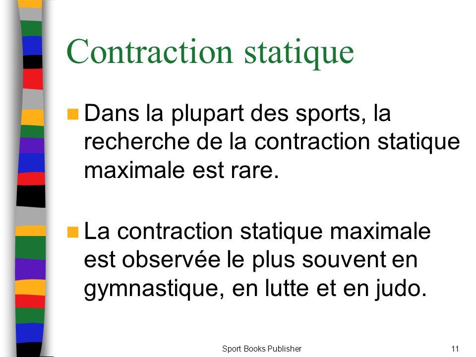 Sport Books Publisher11 Contraction statique Dans la plupart des sports, la recherche de la contraction statique maximale est rare. La contraction sta