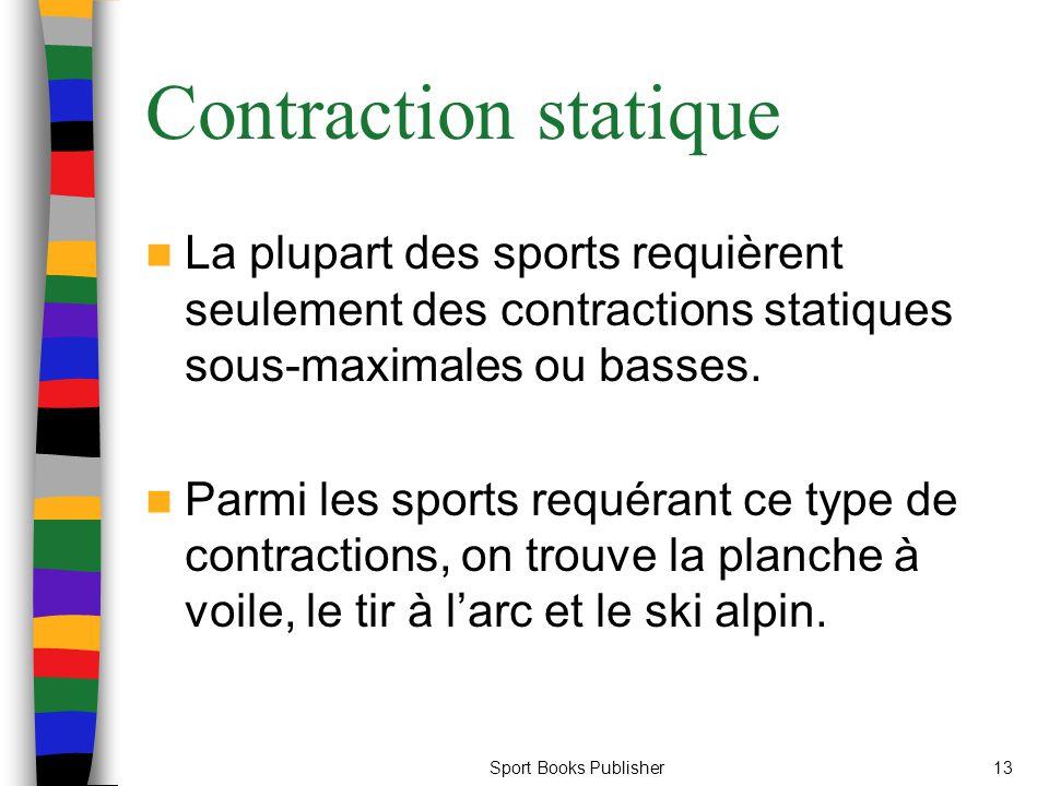 Sport Books Publisher13 Contraction statique La plupart des sports requièrent seulement des contractions statiques sous-maximales ou basses. Parmi les