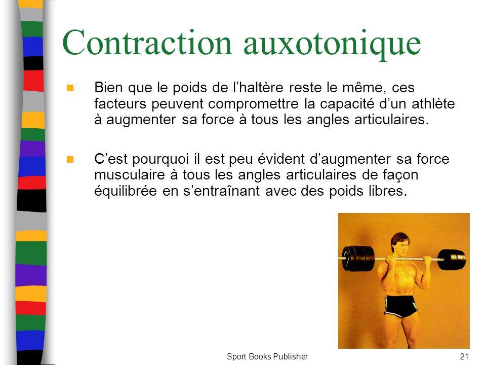 Sport Books Publisher21 Contraction auxotonique Bien que le poids de lhaltère reste le même, ces facteurs peuvent compromettre la capacité dun athlète