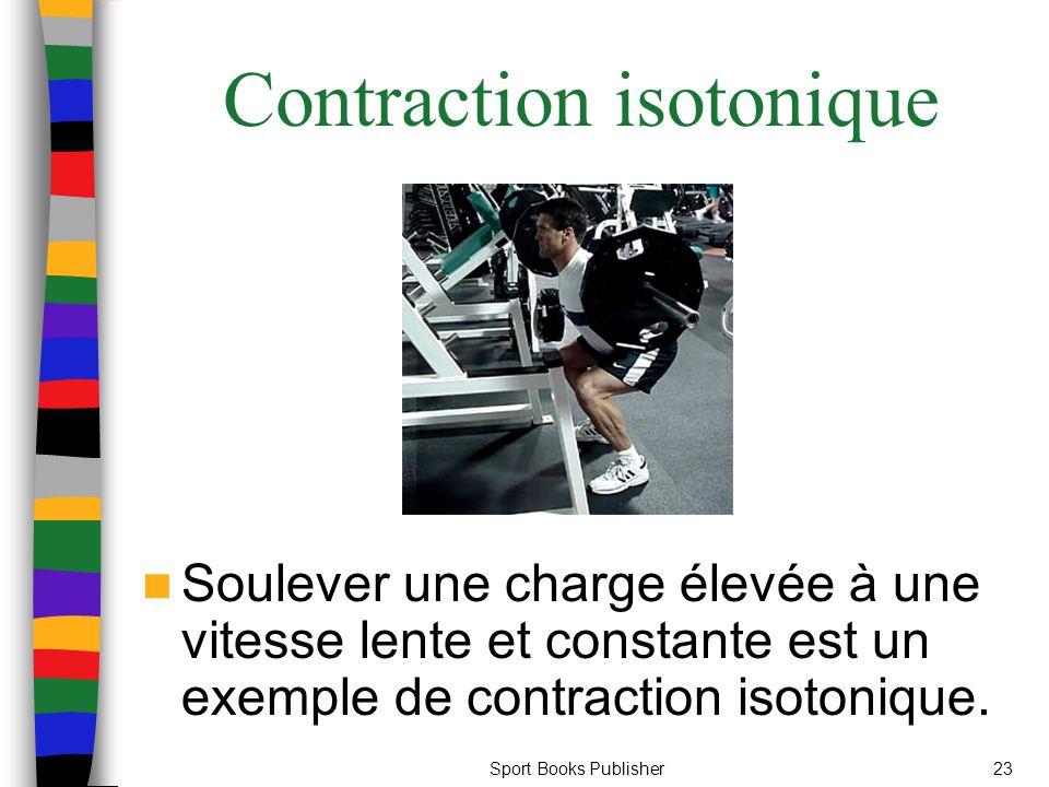 Sport Books Publisher23 Contraction isotonique Soulever une charge élevée à une vitesse lente et constante est un exemple de contraction isotonique.
