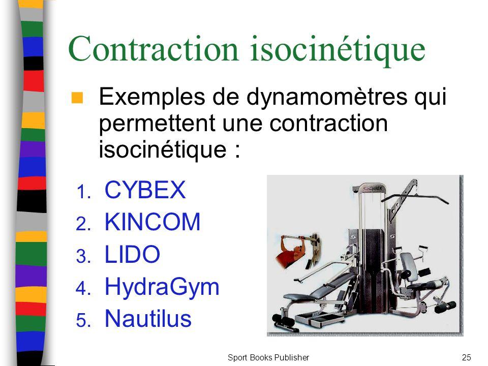 Sport Books Publisher25 Contraction isocinétique Exemples de dynamomètres qui permettent une contraction isocinétique : 1. CYBEX 2. KINCOM 3. LIDO 4.