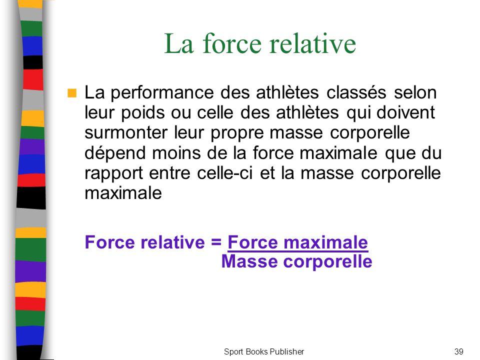 Sport Books Publisher39 La force relative La performance des athlètes classés selon leur poids ou celle des athlètes qui doivent surmonter leur propre