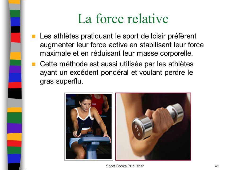 Sport Books Publisher41 La force relative Les athlètes pratiquant le sport de loisir préfèrent augmenter leur force active en stabilisant leur force m