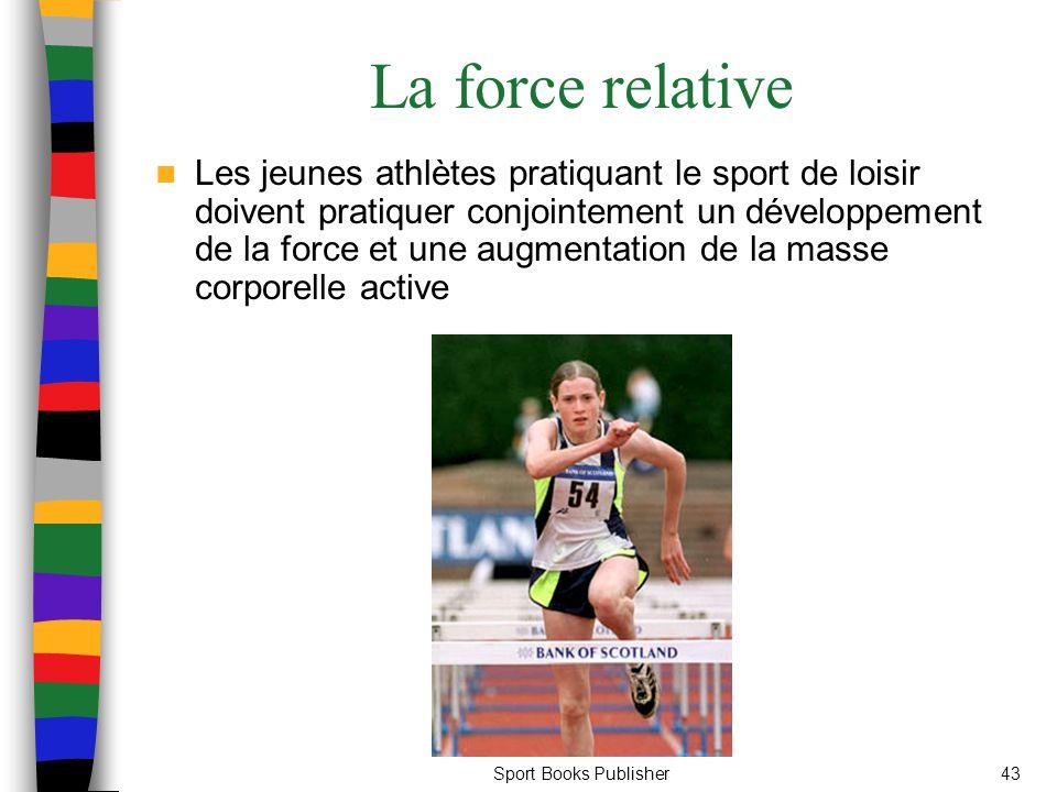 Sport Books Publisher43 La force relative Les jeunes athlètes pratiquant le sport de loisir doivent pratiquer conjointement un développement de la for