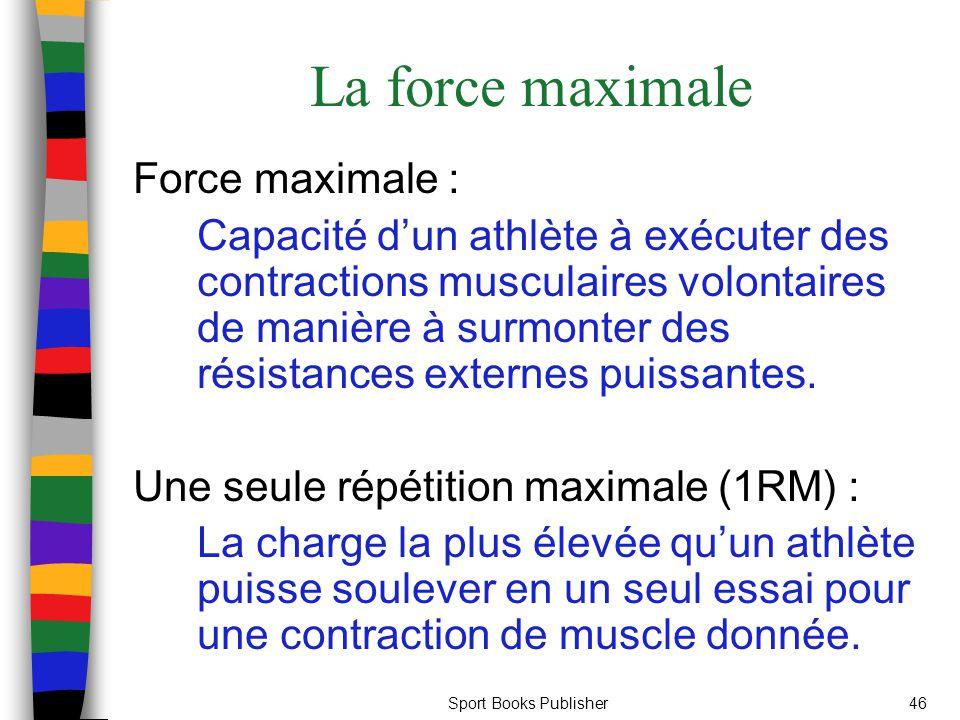 Sport Books Publisher46 La force maximale Force maximale : Capacité dun athlète à exécuter des contractions musculaires volontaires de manière à surmo