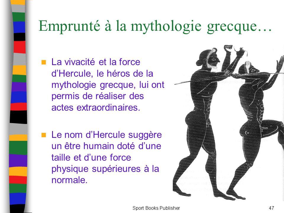 Sport Books Publisher47 Emprunté à la mythologie grecque… La vivacité et la force dHercule, le héros de la mythologie grecque, lui ont permis de réali