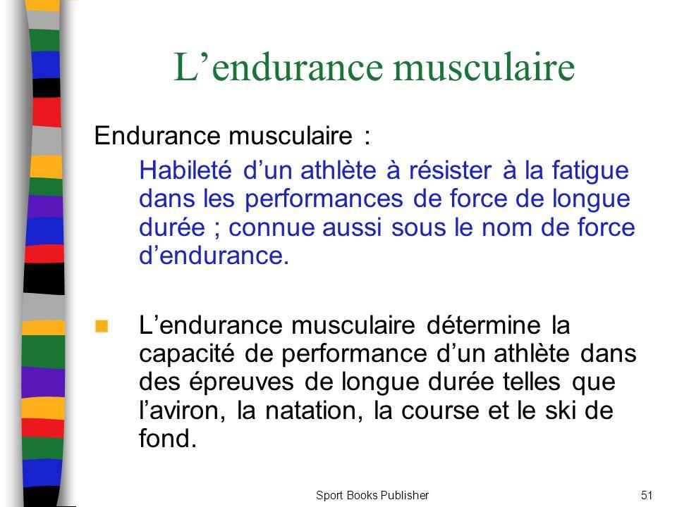 Sport Books Publisher51 Lendurance musculaire Endurance musculaire : Habileté dun athlète à résister à la fatigue dans les performances de force de lo