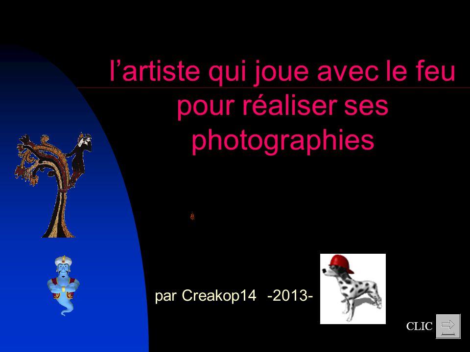par Creakop14 -2013- lartiste qui joue avec le feu pour réaliser ses photographies CLIC