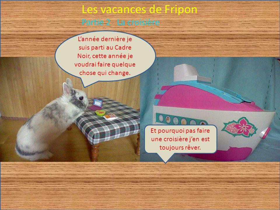 Les vacances de Fripon Partie 2 La croisière Et pourquoi pas faire une croisière jen est toujours rêver.