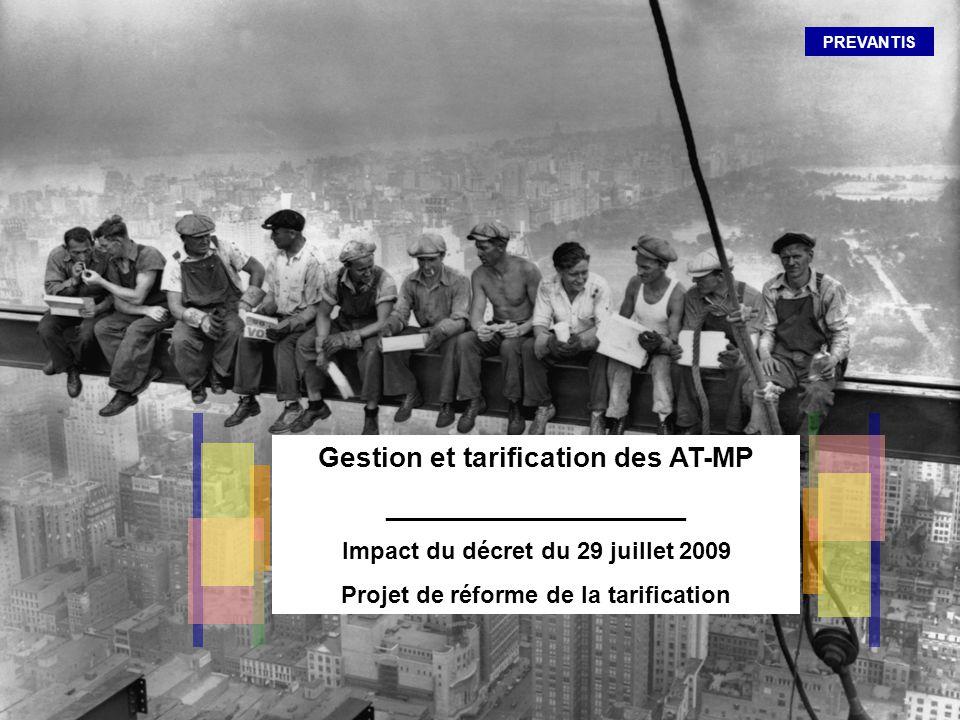 PREVANTIS Gestion et tarification des AT-MP ____________________ Impact du décret du 29 juillet 2009 Projet de réforme de la tarification PREVANTIS